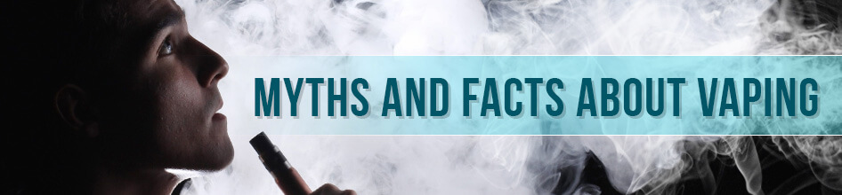 Myths and Facts About Vaping
