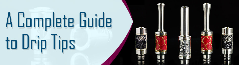 A Complete Guide to Drip Tips for Newbies — MigVapor com