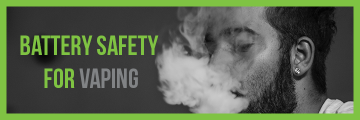 Battery Safety For Vaping Mig Vapor Ecig News And Vaping Blog
