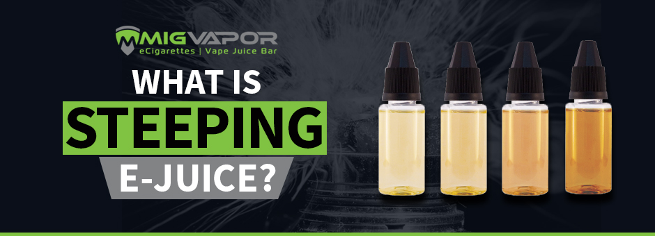 What is Steeping E-Juice? How To Do It  - Mig Vaping Blog