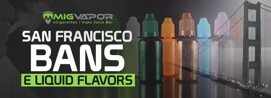 San Francisco Bans E Liquid Flavors - Mig Vaping Blog