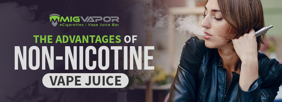 The Advantages of Non-Nicotine Vape Juice - Mig Vaping Blog